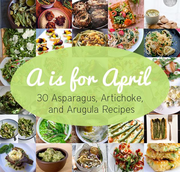 A is for April: 30 Asparagus, Artichoke, and Arugula Recipes