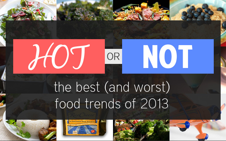 What's Hot and What's Not: The Best and Worst Food Trends of 2013