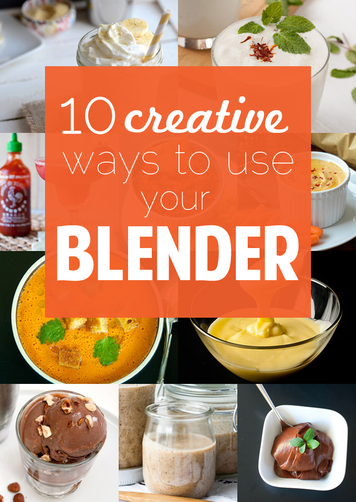 10 Creative Ways to Use Your Blender